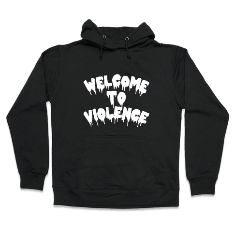 Welcome To Violence Hooded Sweatshirt