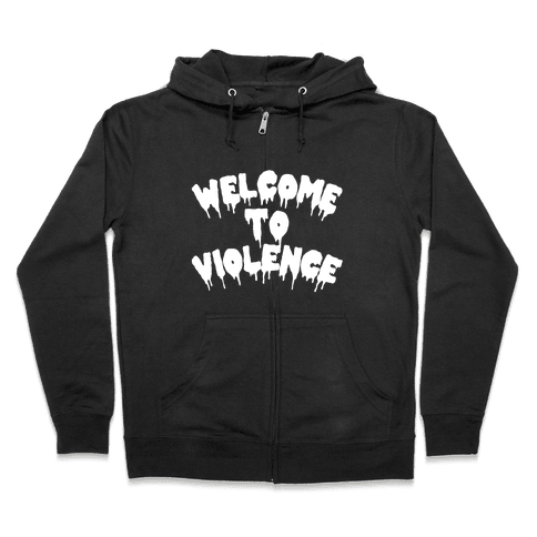 Welcome To Violence Zip Hoodie
