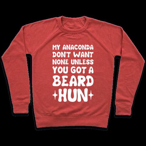 My Anaconda Don't Want None Unless You Got a Beard Hun Pullover