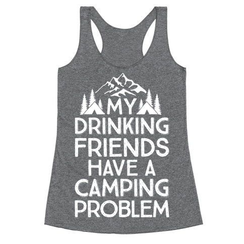My Drinking Friends Have A Camping Problem Racerback Tank Top