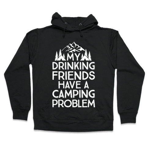 My Drinking Friends Have A Camping Problem Hooded Sweatshirt
