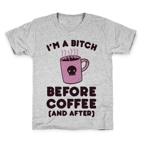 I'm A Bitch Before Coffee (And After) Kids T-Shirt