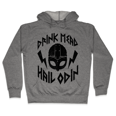 Drink Mead Hail Odin Hooded Sweatshirt