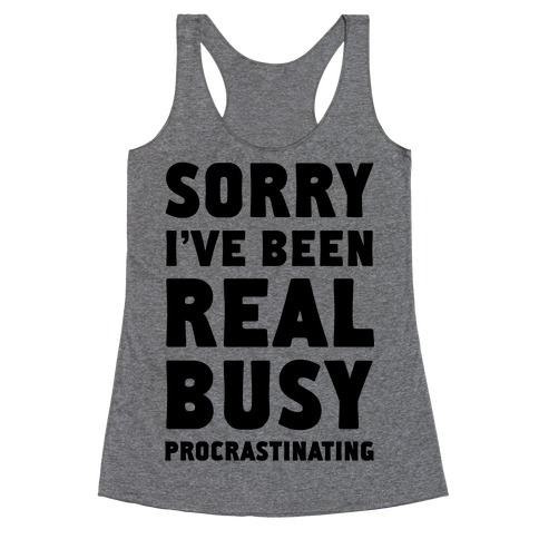 Sorry, I've Been Real Busy Procrastinating Racerback Tank Top