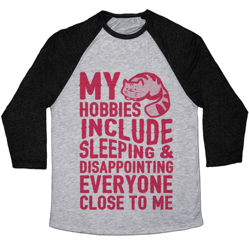 My Hobbies Include Sleeping & Disappointing Everyone Close To Me Baseball Tee