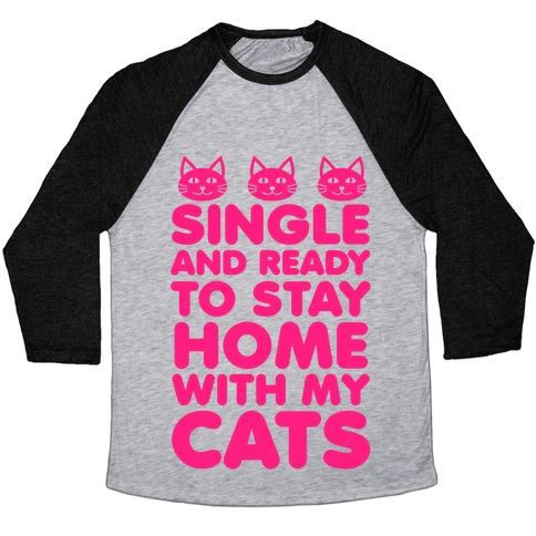 Single and Ready to Stay Home with my Cats Baseball Tee