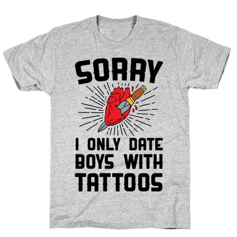 Sorry I Only Date Boys With Tattoos T-Shirt