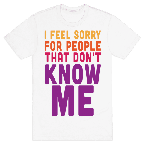 You Wanna Know Me Mens T-Shirt