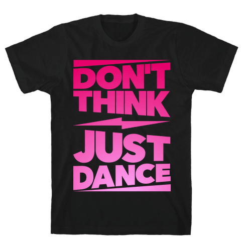 Don't Think Just Dance Mens T-Shirt
