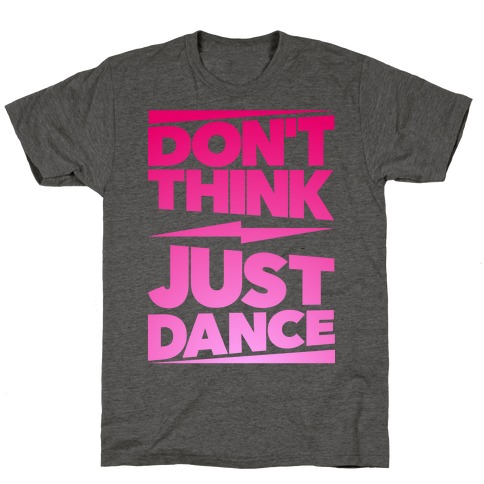 Don't Think Just Dance T-Shirt