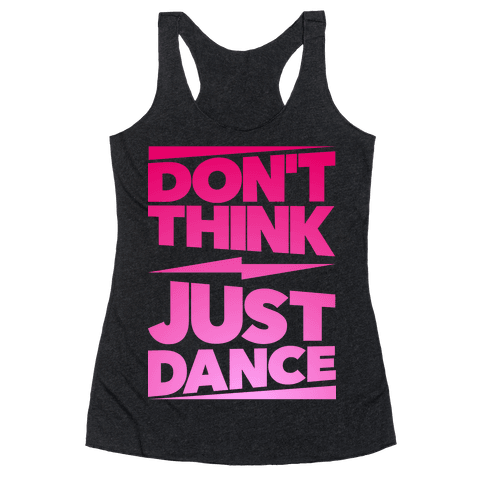 Don't Think Just Dance Racerback Tank Top