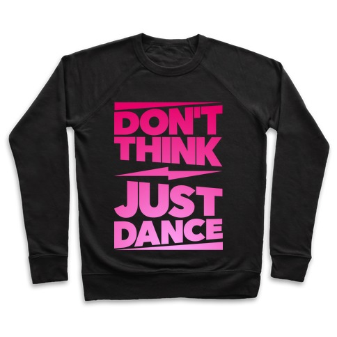 Don't Think Just Dance Pullover