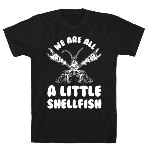 We Are All a Little Shellfish Mens T-Shirt
