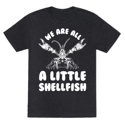We Are All a Little Shellfish