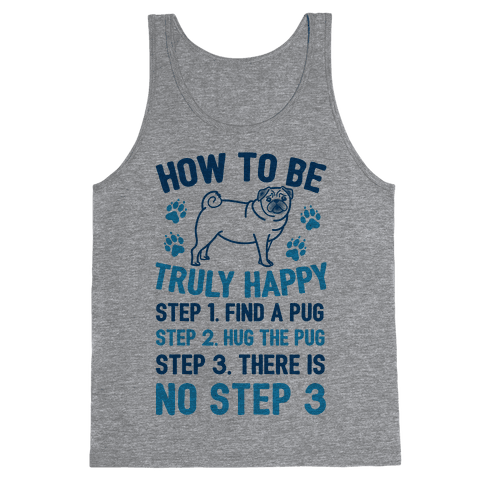 How To Be Truly Happy: Pug Hugs Tank Top