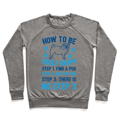 How To Be Truly Happy: Pug Hugs Pullover