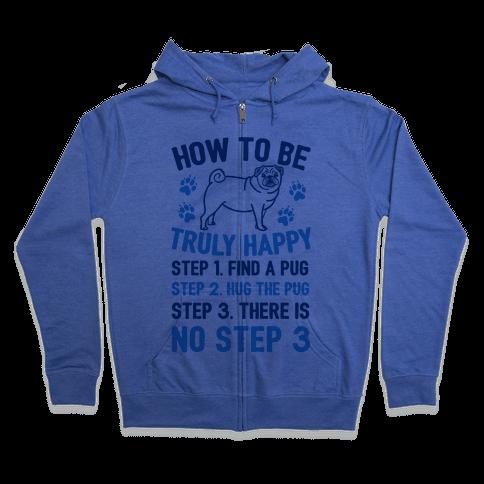 How To Be Truly Happy: Pug Hugs Zip Hoodie