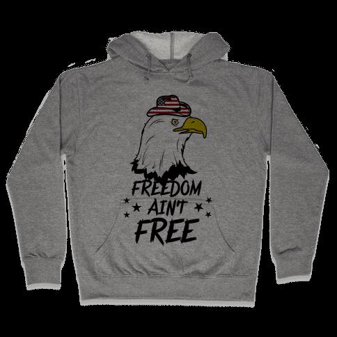 Freedom Ain't Free Hooded Sweatshirt