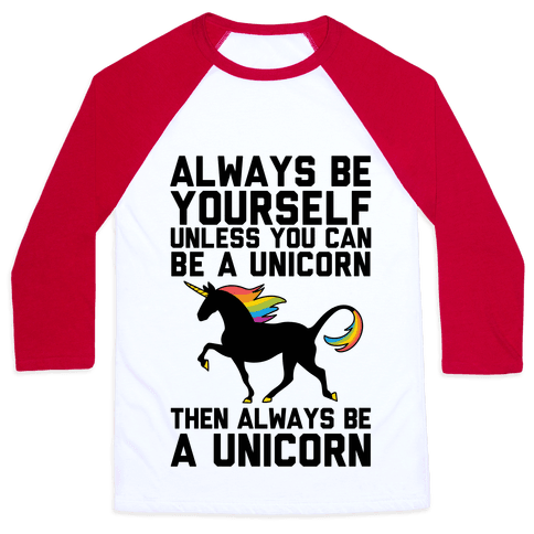 Always Be Yourself, Unless You Can Be A Unicorn Baseball Tee