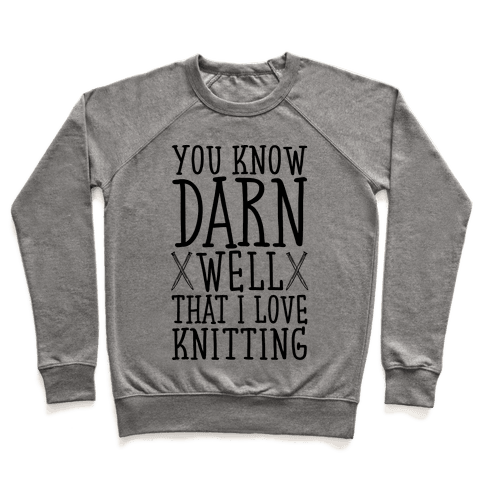 You Know Darn Well That I Love Knitting Pullover