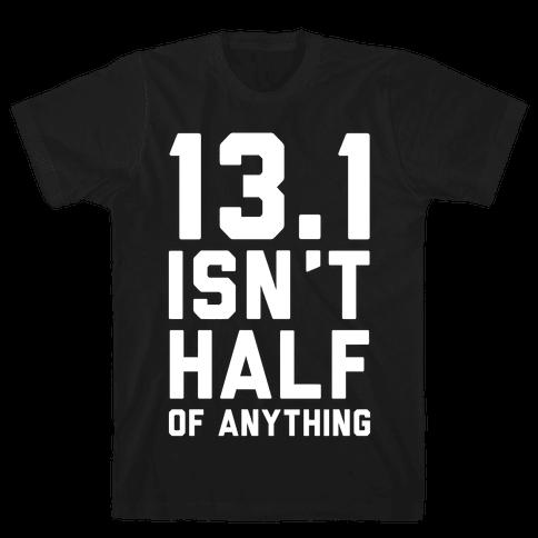 13.1 Isn't Half Of Anything Mens T-Shirt