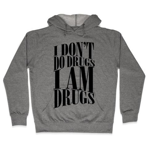 I Don't Do Drugs, I Am Drugs Hooded Sweatshirt