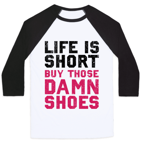 Life is Short Buy The Damn Shoes Baseball Tee