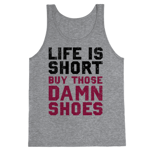 Life is Short Buy The Damn Shoes Tank Top