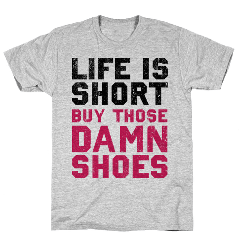 Life is Short Buy The Damn Shoes Mens T-Shirt