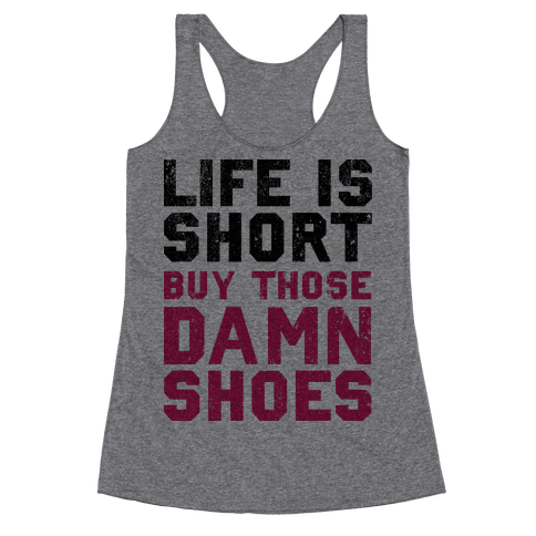 Life is Short Buy The Damn Shoes Racerback Tank Top