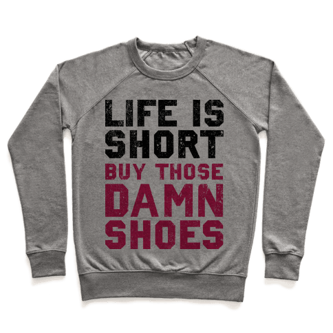 Life is Short Buy The Damn Shoes Pullover