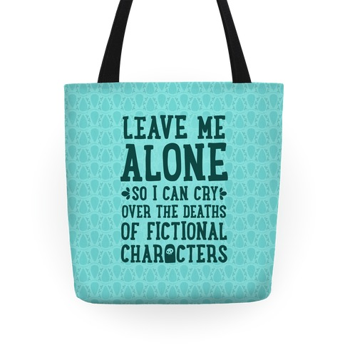 Leave Me Alone To Cry Over The Deaths of Fictional Characters Tote