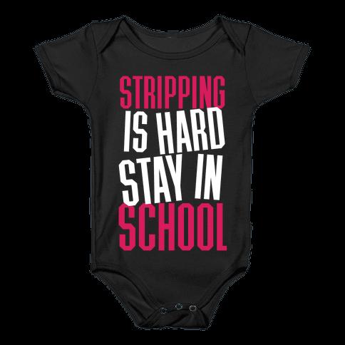 Stripping Is Hard, Stay In School Baby Onesy