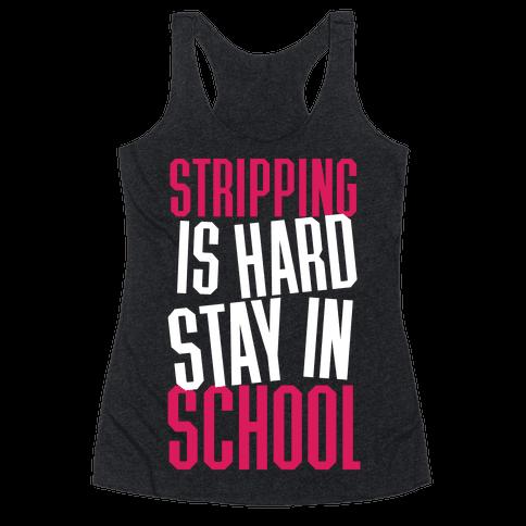 Stripping Is Hard, Stay In School Racerback Tank Top
