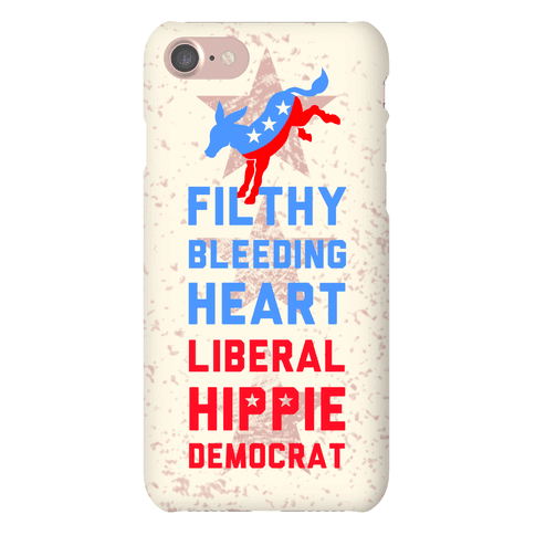 Filthy Bleeding Heart Liberal Hippie Democrat Phone Case