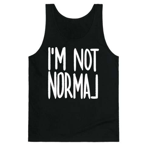 I'm Not Normal Tank Top