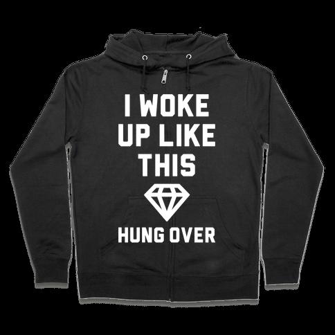 I Woke Up Like This Hung Over Zip Hoodie