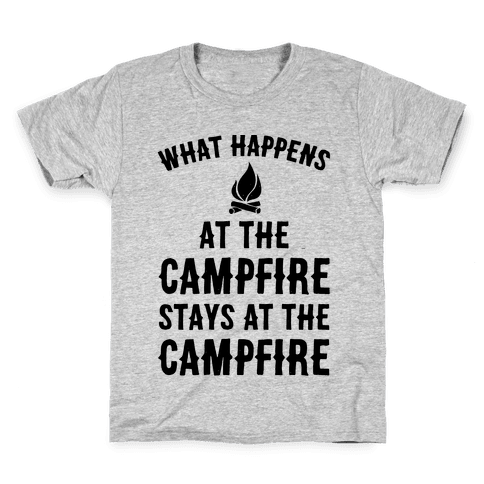 What Happens At The Campfire Stays At The Campfire Kids T-Shirt
