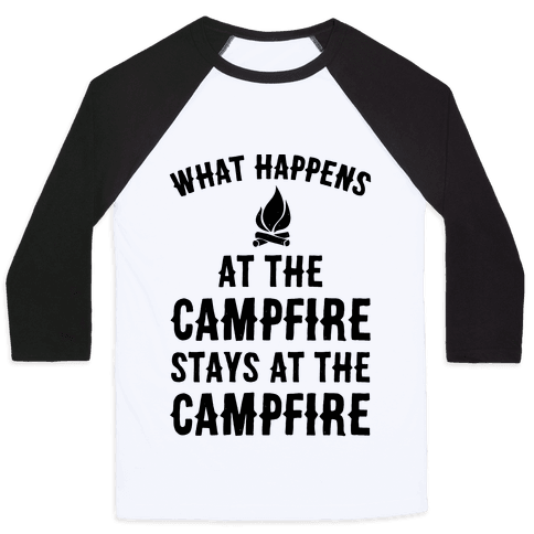 What Happens At The Campfire Stays At The Campfire Baseball Tee