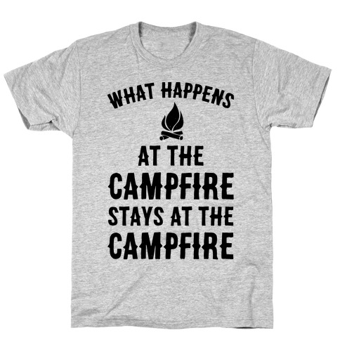 What Happens At The Campfire Stays At The Campfire T-Shirt