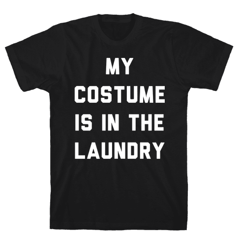 My Costume is in the Laundry Mens T-Shirt