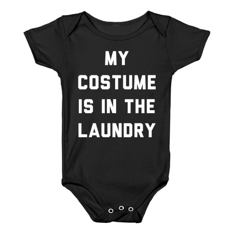My Costume is in the Laundry Baby Onesy