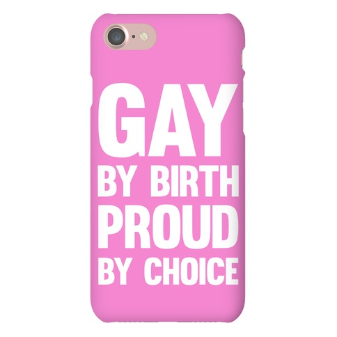 Gay By Birth Proud By Choice Phone Case