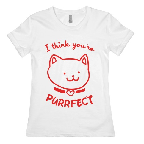 I Think You're Purrfect Womens T-Shirt