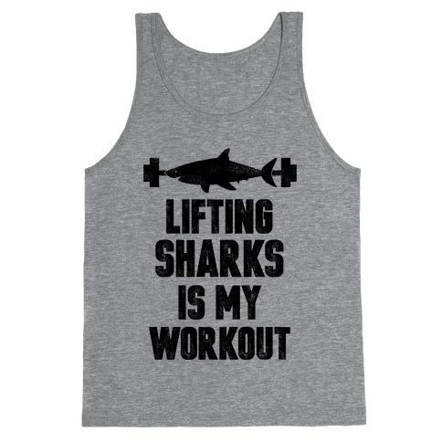 Lifting Sharks is my Workout Tank Top