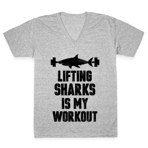 Lifting Sharks is my Workout V-Neck Tee Shirt