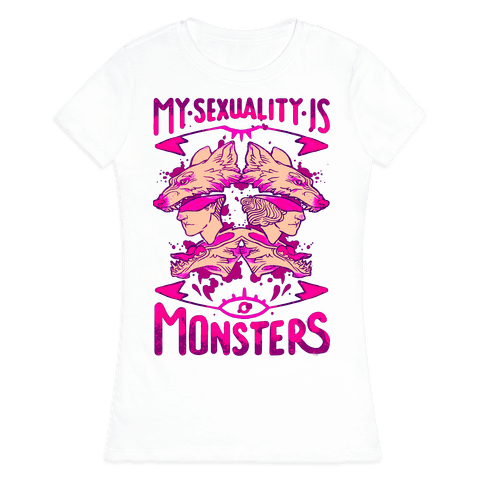 My Sexuality Is Monsters Womens T-Shirt