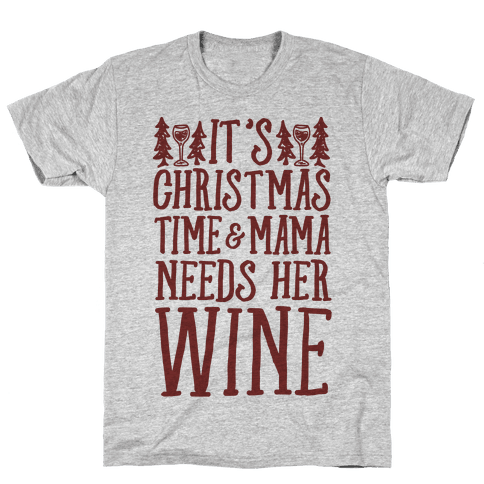 It's Christmas Time & Mama Needs Her Wine Mens T-Shirt