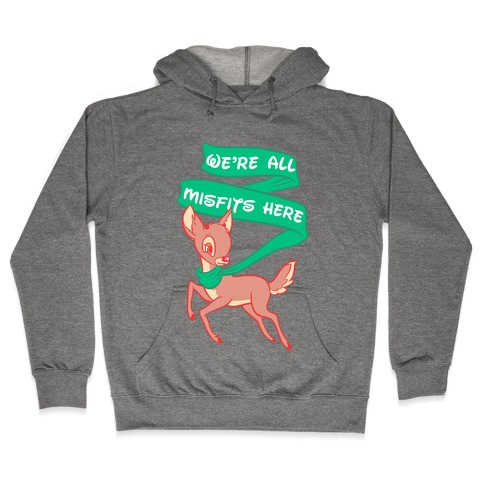 We're All Misfits Here Rudolph Hooded Sweatshirt