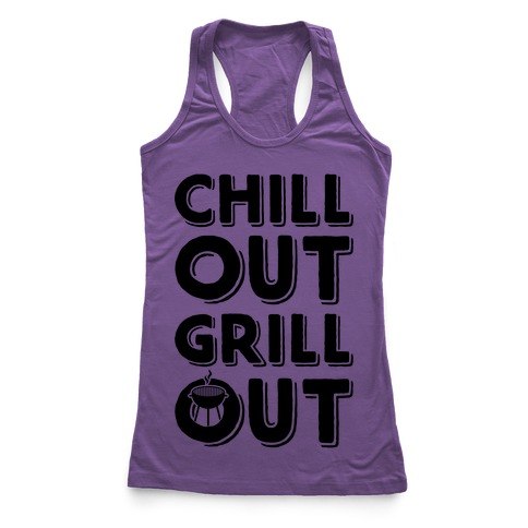 Chill Out Grill Out Racerback Tank Top